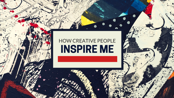 How creative people inspire me